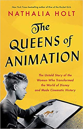 The Queens of Animation: The Untold Story of the Women Who Transformed the World of Disney and Made Cinematic History